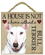 Bull Terrier Gift - Plaque 'House is not a Home' - Hang it or Stand it on the easel..
