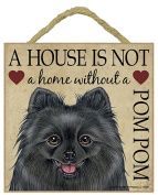 Pomeranian Black Gift - Plaque 'House is not a Home' - Hang it or Stand it on the easel..