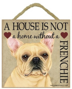 French Bulldog (Frenchie) Gift - Plaque 'House is not a Home' - Hang it or Stand it on the easel..