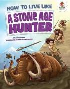 How to Live Like a Stone-Age Hunter
