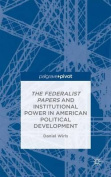 The Federalist Papers and Institutional Power in American Political Development
