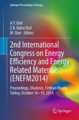 2nd International Congress on Energy Efficiency and Energy Related Materials (ENEFM2014): Proceedings, Oludeniz, Fethiye/Mugla, Turkey, October 16-19, 2014 (Springer Proceedings in Energy)