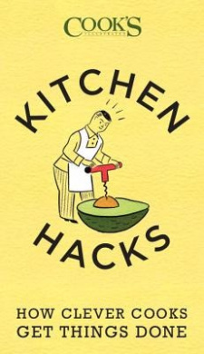 Kitchen Hacks: Foolproof (and Fun) Shortcuts for Solving Everyday Cooking Conundrums