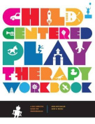 Child-Centered Play Therapy Workbook