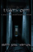 Lights Out! a Collection of Chillers, Killers and Thrillers.