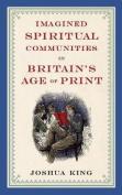 Imagined Spiritual Communities in Britain's Age of Print