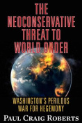 The Neoconservative Threat to World Order