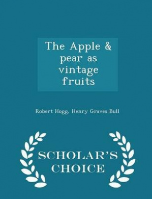 The Apple & Pear as Vintage Fruits - Scholar's Choice Edition