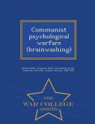 Communist Psychological Warfare (Brainwashing) - War College Series