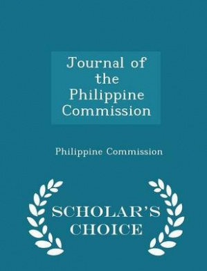 Journal of the Philippine Commission - Scholar's Choice Edition
