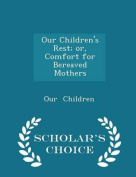 Our Children's Rest; Or, Comfort for Bereaved Mothers - Scholar's Choice Edition