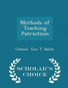 Methods of Teaching Patriotism - Scholar's Choice Edition
