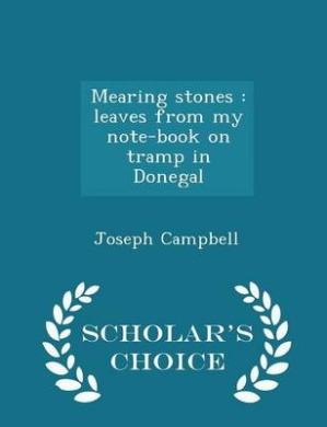 Mearing Stones: Leaves from My Note-Book on Tramp in Donegal - Scholar's Choice Edition