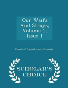 Our Waifs and Strays, Volume 1, Issue 1 - Scholar's Choice Edition