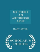 My Story an Autobiography - Scholar's Choice Edition