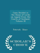 Cases Decided in the House of Lords on Appeal from the Courts of Scotland