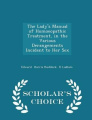 The Lady's Manual of Homoeopathic Treatment, in the Various Derangements Incident to Her Sex - Scholar's Choice Edition