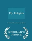 My Religion - Scholar's Choice Edition