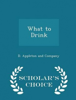 What to Drink - Scholar's Choice Edition