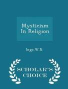 Mysticism in Religion - Scholar's Choice Edition
