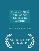 Miss or Mrs? and Other Stories in Outline - Scholar's Choice Edition