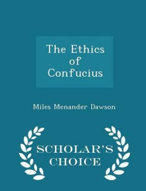 The Ethics of Confucius - Scholar's Choice Edition