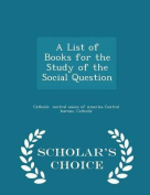 A List of Books for the Study of the Social Question - Scholar's Choice Edition
