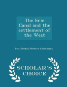 The Erie Canal and the Settlement of the West - Scholar's Choice Edition