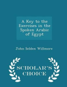 A Key to the Exercises in the Spoken Arabic of Egypt - Scholar's Choice Edition