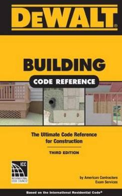 Dewalt Building Code Reference: Based on the 2015 the International Residential Code (Dewalt)