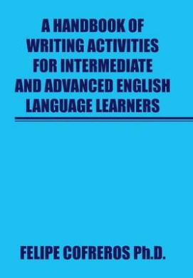 A Handbook of Writing Activities for Intermediate and Advanced English Language Learners
