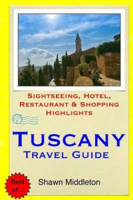 Tuscany Travel Guide: Sightseeing, Hotel, Restaurant & Shopping Highlights
