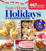 Taste of Home Holidays & Celebrations  : 467 Recipes for Every Occassion