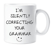 I'm Silently Correcting Your Grammar Novelty Funny Mug Present Gift