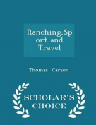 Ranching, Sport and Travel - Scholar's Choice Edition