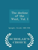 The Decline of the West, Vol. I - Scholar's Choice Edition