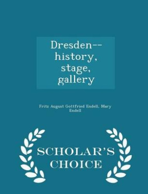Dresden--History, Stage, Gallery - Scholar's Choice Edition
