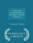 Sporting Adventures in the New World, Volume I - Scholar's Choice Edition