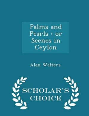 Palms and Pearls: Or Scenes in Ceylon - Scholar's Choice Edition