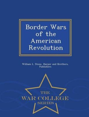 Border Wars of the American Revolution - War College Series