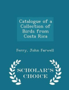 Catalogue of a Collection of Birds from Costa Rica - Scholar's Choice Edition