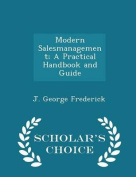 Modern Salesmanagement; A Practical Handbook and Guide - Scholar's Choice Edition