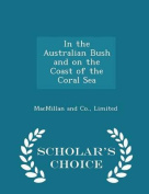 In the Australian Bush and on the Coast of the Coral Sea - Scholar's Choice Edition