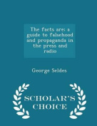 The Facts Are; A Guide to Falsehood and Propaganda in the Press and Radio - Scholar's Choice Edition