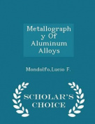Metallography of Aluminum Alloys - Scholar's Choice Edition