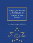 Manuscript Records of the French and Indian War in the Library of the Soicety - War College Series