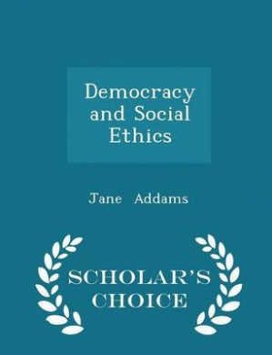 Democracy and Social Ethics - Scholar's Choice Edition