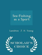 Sea-Fishing as a Sport - Scholar's Choice Edition