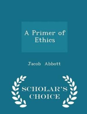 A Primer of Ethics - Scholar's Choice Edition