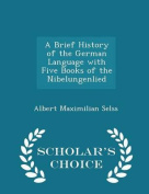 A Brief History of the German Language with Five Books of the Nibelungenlied - Scholar's Choice Edition